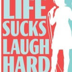 Life Sucks Laugh Hard – Again!
